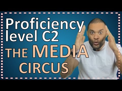 Proficiency C2 Level English speaking about THE MEDIA CIRCUS