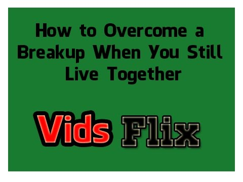 How to Overcome a Breakup When You Still Live Together