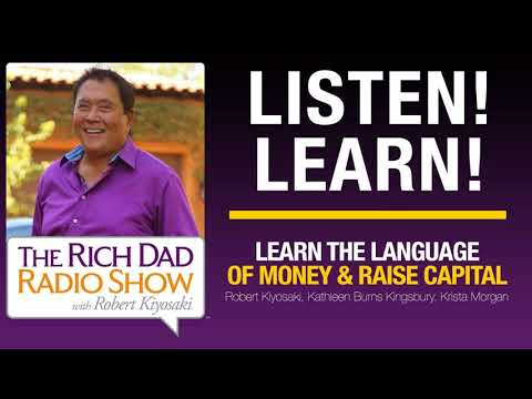 LEARN THE LANGUAGE OF MONEY & RAISE CAPITAL with Robert Kiyosaki, Kathleen Burns Kingsbury,...