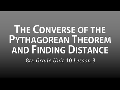 The Converse of the Pythagorean Theorem and Finding Distance Between Points (8th Grade Unit 10#3)