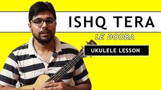 Ishq Tera Le Dooba (Aiyaary) - Hindi Ukulele lesson