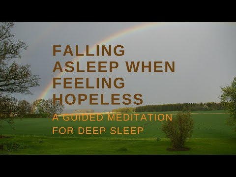 FALLING ASLEEP WHEN FEELING HOPELESS A GUIDED MEDITATION FOR DEEP SLEEP