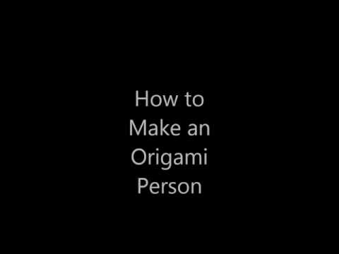 How to Make An Origami Person (half person?) CHECK DISCRIPTION!