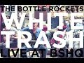 The Bottle Rockets White Trash Live At Bshq