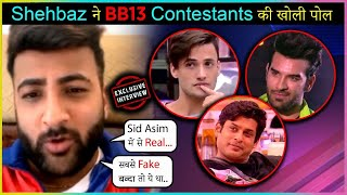 Shehbaz Gill REVEALS Most FAKE, Real, Lazy Contestants Of Bigg Boss 13 | EXCLUSIVE INTERVIEW
