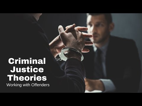 Working with the Criminal Offender: Criminal Justice Theories