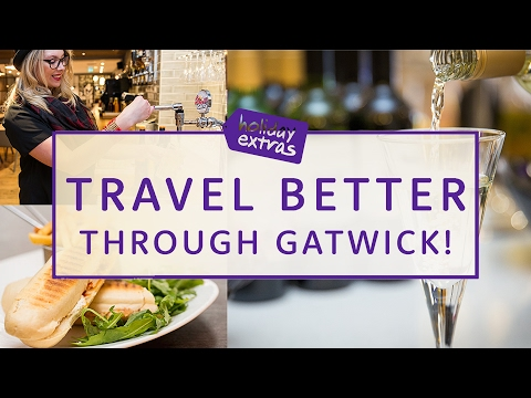 Travel Better Through Gatwick | Travel Better with Holiday Extras!