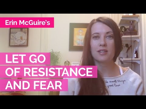 How to Let Go of Resistance and Fear