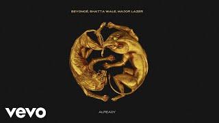 Beyoncé, Shatta Wale, Major Lazer - ALREADY (Official Audio)