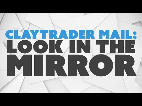ClayTrader Mail: Look in the Mirror
