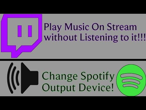 How play music on stream without hearing it and change spotify Ouput Device