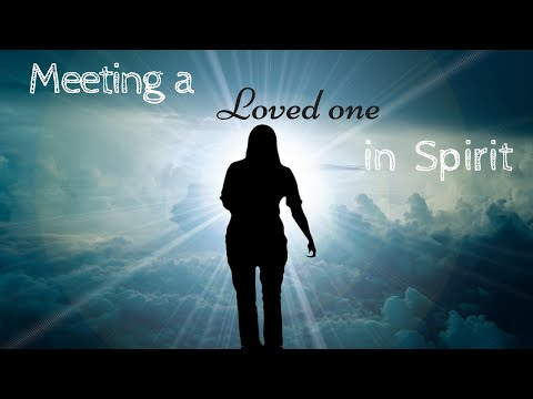 Meeting a Loved One in Spirit | Guided Meditation to Connect with Loved Ones