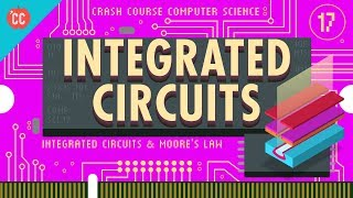 Integrated Circuits & Moore's Law: Crash Course Computer Science #17