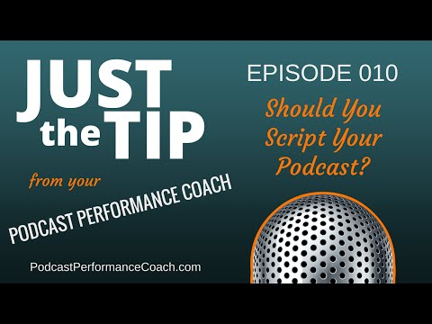 Just The Tip 010 - Should You Script Your Podcast