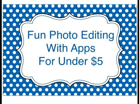 Fun Photo Editing With Apps For Under $5