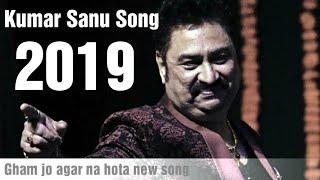 Gham jo agar na hota | Kumar sanu new song 2019
