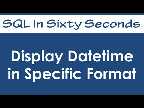 Display Datetime in Specific Format - SQL in Sixty Seconds #033
