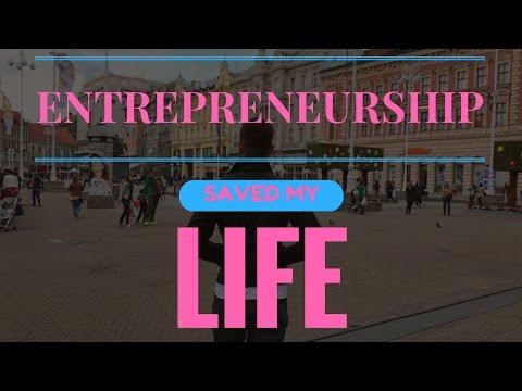 Entrepreneurship Saved My Life