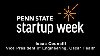 Penn State Startup Week 2017 - Isaac Councill, VP of Oscar Health