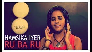 Hamsika Iyer Bollywood Singer #ChammakChallo fame   RU BA RU   THE SHOW TIME