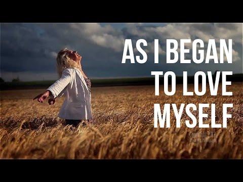 As I Began to Love Myself (inspiring video)