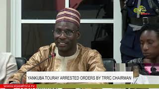YANKUBA TOURAY ARRESTED ORDERS BY TRRC CHAIRMAN