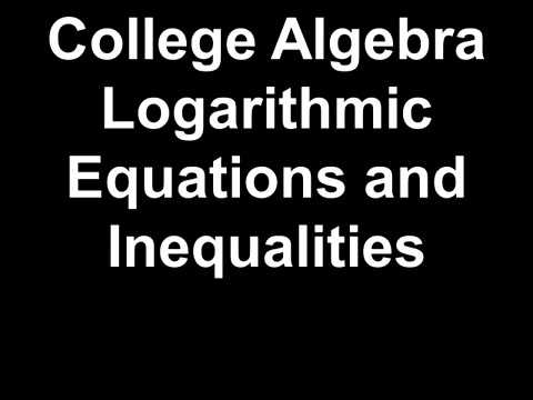 College Algebra Logarithmic Equations and Inequalities