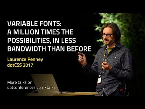 dotCSS 2017 - Laurence Penney - Variable fonts: a million times the possibilities...