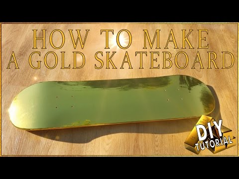 How To Make Your Skateboard Gold! DIY Tutorial