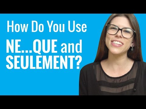 Ask a French Teacher - How Do You Use Ne...que and Seulement?