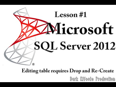SQL Server 2012 Lesson 1 - Editing Table requires it to be dropped and re-created again @sqlserver