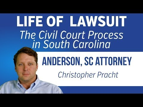 Life of a Lawsuit - The Civil Court Process in South Carolina | Attorney Chris Pracht | 864-226-7222