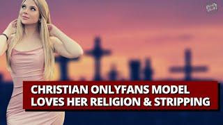 Christian OnlyFans Model Loves Her Religion Stripping