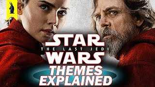 Star Wars: The Last Jedi – Themes Explained – Wisecrack Quick Take