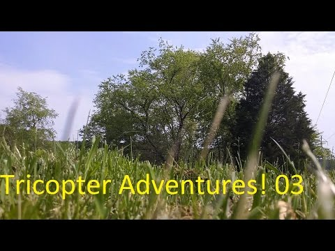 [03] Tricopter Adventures - First Person View!