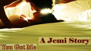 You Got Me: A Jemi Story E.34 (marathon: 6/15)