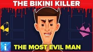 The Most Evil Person in the World - The Bikini Killer