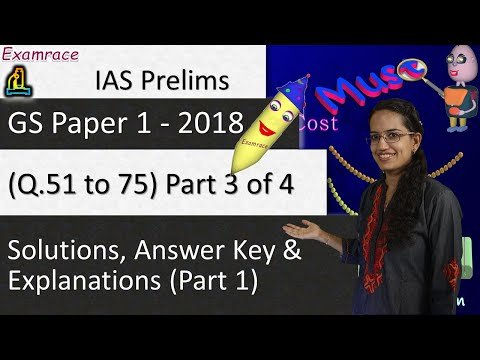 IAS Prelims GS Paper 1 - 2018 Solutions, Answer Key & Explanations Part 1 (Q. 51 to 75) Part 3 of 4