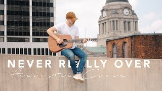 KATY PERRY - Never Really Over (Acoustic Cover)