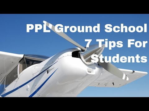 PPL Ground School - 7 Tips For Private Pilots Licence Students. Learn To Fly & Enjoy Flying!