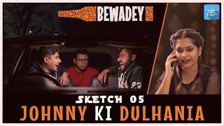 PDT Bewadey | Sketch 05 - Johhny Ki Dulhania | Indian Web Series | Comedy | Gaba | Pradhan | Johnny