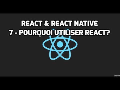 Formation React & React Native - 7 - Pourquoi utiliser React?