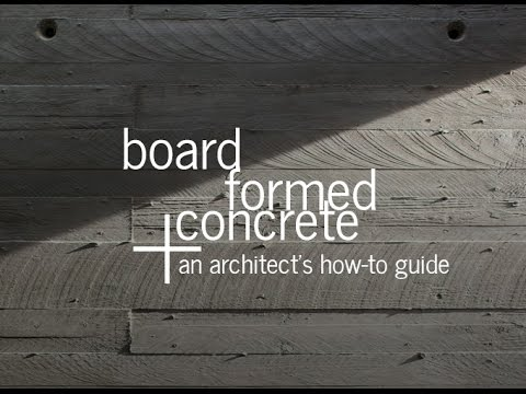 Board Formed Concrete - An Architect's Guide