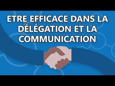 Etre efficace dans la délégation et la communication