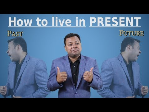 How to live in PRESENT Moment