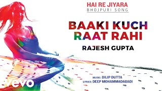 Baaki Kuch Raat Rahi - Official Full Song | Hai Re Jiyara | Rajesh Gupta