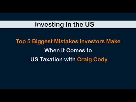 Top 5 Biggest Mistakes Investors Make When it Comes to US Taxation with Craig Cody