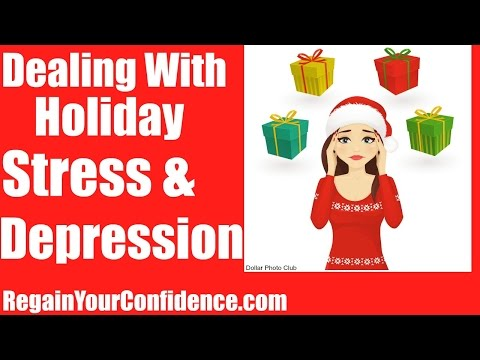 Dealing With Holiday Stress & Depression - Regain Your Confidence