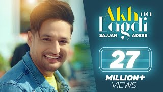 Akh Na Lagdi (Official Video ) | Sajjan Adeeb | Mistabaaz I Tru Makers | Latest Punjabi Songs 2018