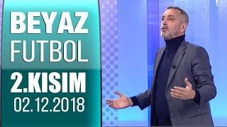 (..) Beyaz Futbol 2 Aralık 2018 Kısım 2/6 - Beyaz Tv
